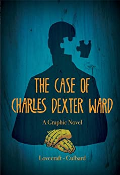 The Case of Charles Dexter Ward by [Lovecraft, H.P., Culbard, I.N.J.]