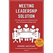 Meeting Leadership Solution: A 10-step system for Professionals who want outstanding meetings today! (English Edition)