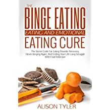 The Binge Eating and Emotional Eating Cure: The Secret Code for Eating Disorder Recovery, Never Binging Again, and Ending Your Life-long Struggle With Food Addiction (English Edition)