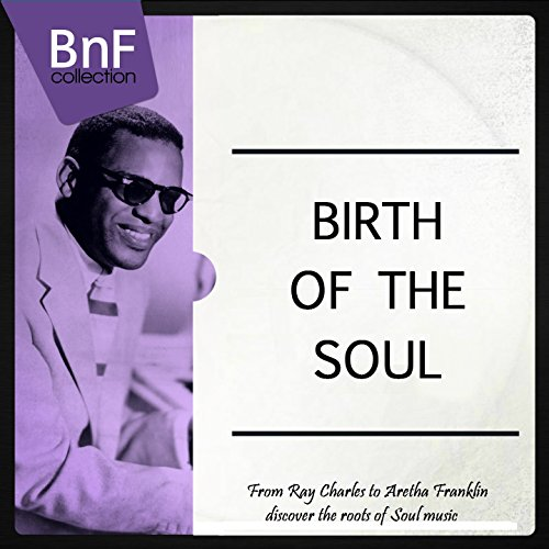 birth-of-the-soul-from-ray-charles-to-aretha-franklin-discover-the-roots-of-soul-music