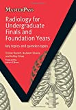 Radiology for Undergraduate Finals and Foundation Years: Key Topics and Question Types (MasterPass)