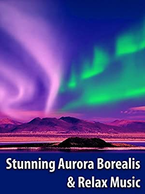Stunning Aurora Borealis & Relax Music - Northern Polar Lights