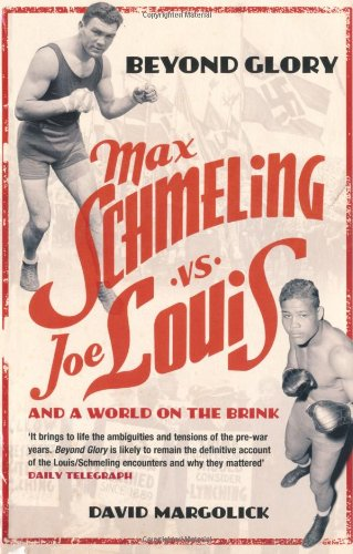 Beyond Glory: Max Schemling V Joe Louis and a World on the Brink: Max Schmeling Vs. Joe Louis and a World on the Brink