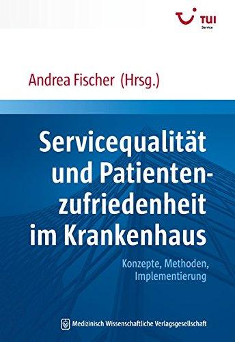 Servicequalität und Patientenzufriedenheit im Krankenhaus: Konzepte, Methoden, Implementierung