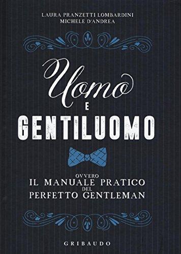 Uomo e gentiluomo ovvero il manuale pratico del perfetto gentleman
