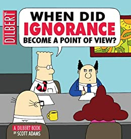 When Did Ignorance Become a Point of View: A Dilbert Book par [Adams, Scott]
