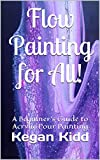 Flow Painting for All!: A Beginner's Guide to Acrylic Pour Painting (English Edition)