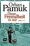 Diese Fremdheit in mir: Roman von Orhan Pamuk
