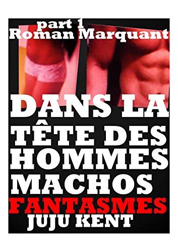 Couverture du livre DANS LA TÊTE DES HOMMES MACHOS: ROMAN érotique à Succès pour adultes(-18)!