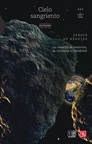 Cielo sangriento. Los impactos de meteoritos, de Chicxulub a Cheliábinsk por Sergio de Régules
