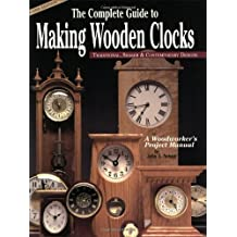 Complete Guide to Making Wooden Clocks, The: Traditional, Shaker and Contemporary Designs