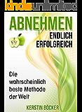 ABNEHMEN - ENDLICH ERFOLGREICH.: Die wahrscheinlich beste Methode der Welt.