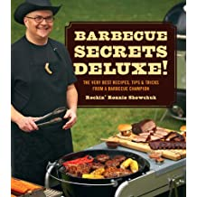 Barbecue Secrets Deluxe!: The Very Best Recipes, Tips, and Tricks from a Barbecue Champion