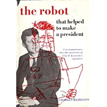 The Robot that Helped to Make a President. A reconnaissance into the mysteries of John F. Kennedy's signature