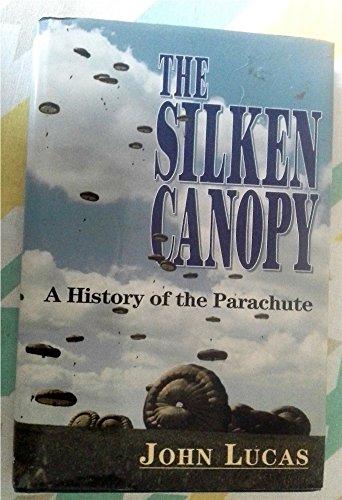 The Silken Canopy: History of the Parachute por John Lucas