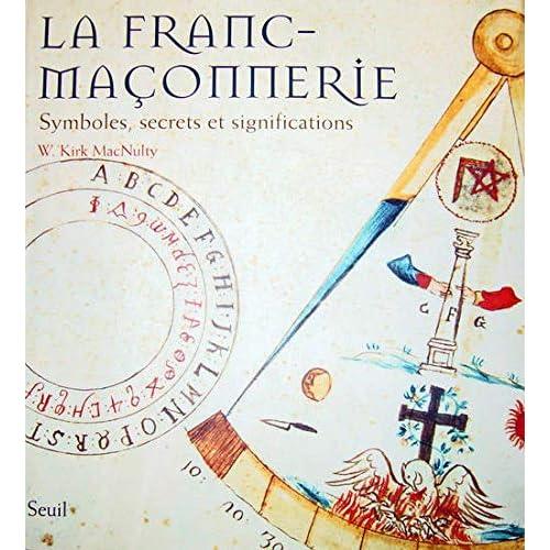 La Franc-maçonnerie. Symboles, secrets et significations