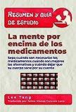 Resumen Y Guía De Estudio - La Mente Por Encima De Los Medicamentos