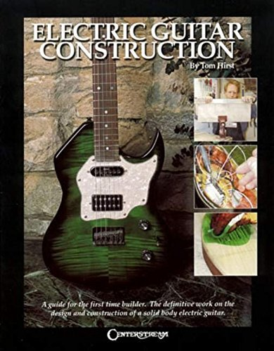 Electric Guitar Construction: A Guide for the First-Time Builder by Tom Hirst (2002-12-01)