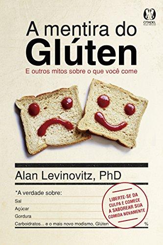 A Mentira do Glúten: E outros mitos sobre o que você come (Portuguese Edition)