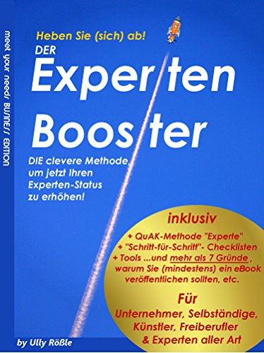 Der Experten-Booster - Heben Sie (sich) ab!: DIE clevere Methode, um jetzt Ihren Experten-Status zu erhöhen! (Heben Sie Sich)