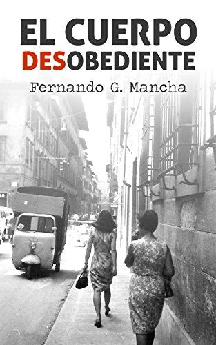 EL CUERPO DESOBEDIENTE por Fernando G. Mancha