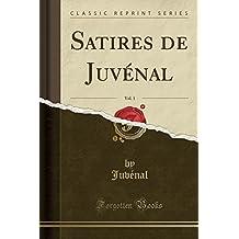 Satires de Juvenal, Vol. 1 (Classic Reprint)
