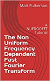The Non Uniform Frequency Dependent Fast Fourier Transform: A NUFDOOFFT Tutorial (Essays for a Better World Book 8) (English Edition)