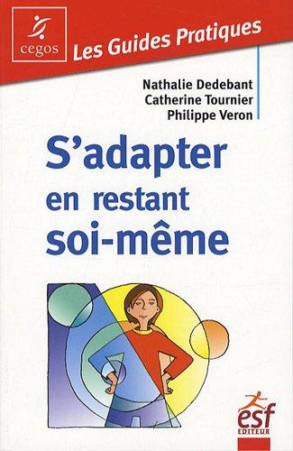 S'adapter en restant soi-même : Comment décider ce qui est juste pour soi par Nathalie Dedebant, Catherine Tournier, Pierre Véron