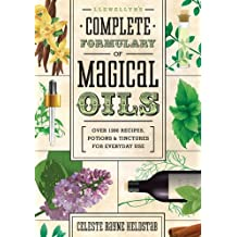 Llewellyn's Complete Formulary of Magical Oils: Over 1200 Recipes, Potions and Tinctures for Everyday Use (Llewellyn's Complete Book)