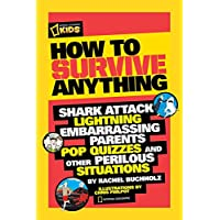 How to Survive Anything: Shark Attack, Quicksand, Embarassing Parents, Pop Quizzes, and Other Perilous Situations (National Geographic Kids)