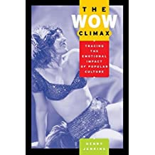 The Wow Climax: Tracing the Emotional Impact of Popular Culture annotated edition by Jenkins, Henry (2006) Paperback