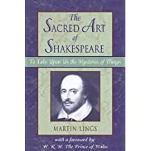 The Sacred Art of Shakespeare: To Take Upon Us the Mystery of Things