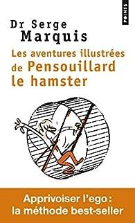 Les aventures illustrées de Pensouillard le hamster - Comment apprivoiser l'égo par Serge Marquis