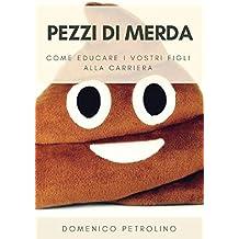 Pezzi di merda: Come educare i vostri figli alla carriera (Italian Edition)