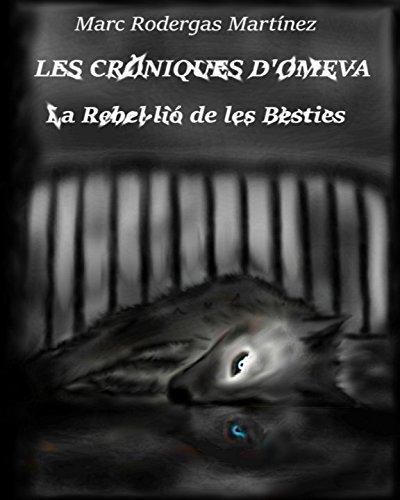 Descargar Libro Libro Les Cròniques d'Omeva La Rebel·lió de les Bèsties: La Rebel·lió de les Bèsties de Marc Rodergas Martínez