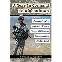 A Year in Command in Afghanistan: Journal of a United States Army Battalion Commander, 2009–2010