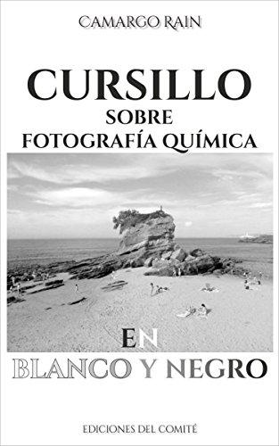 Descargar Libro Cursillo sobre fotografía química en blanco y negro: Sobre el revelado de película y papel fotográfico de Camargo Rain