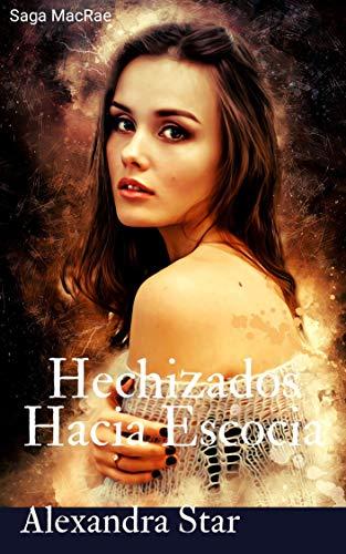 Hechizados Hacia Escocia (Serie MacRae 1) de Alexandra Star