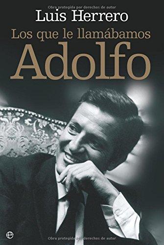 Los que le llamábamos Adolfo (Biografias Y Memorias) por Luis Herrero - Tejedor Algar