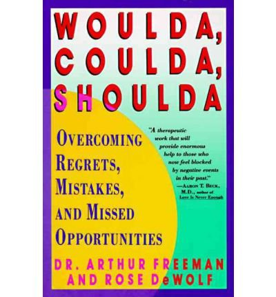 By Freeman, Arthur ( Author ) [ Woulda, Coulda, Shoulda: Overcoming Regrets, Mistakes, and Missed Opportunities By Feb-1992 Paperback  by  Arthur Freeman