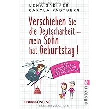 Verschieben Sie die Deutscharbeit - mein Sohn hat Geburtstag!: Von Helikopter-Eltern und Premium-Kids