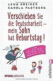 Verschieben Sie die Deutscharbeit - mein Sohn hat Geburtstag!: Von Helikopter-Eltern und Premium-Kids (Taschenbuch)