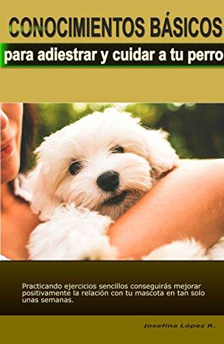Conocimientos básicos para adiestrar y cuidar a tu perro.
