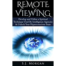 Remote Viewing: Develop and Utilize a Spiritual Technique Used By Intelligence Agencies & Unlock Your Hyperconscious State (Remote Viewing, Astral Projection, ESP, Dreams) (English Edition)