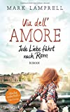 Via dell'Amore - Jede Liebe führt nach Rom: Roman