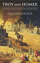 Troy and Homer: Towards a Solution of an Old Mystery by Joachim Latacz (2004-10-28)