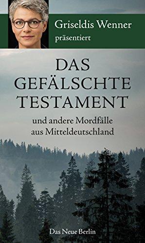 Das gefälschte Testament und andere Mordfälle aus Mitteldeutschland -