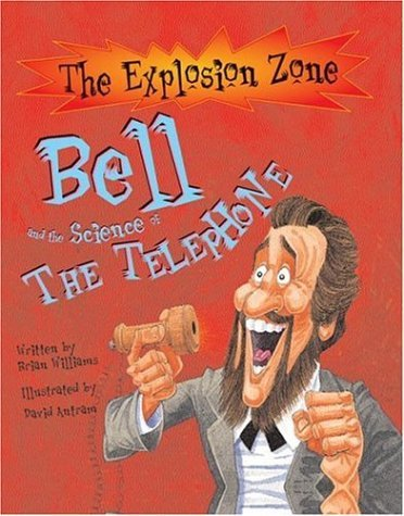 Bell and the Science of the Telephone (Explosion Zone) by Brian Williams (2006-08-01)