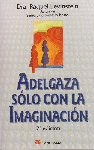 Descargar Libro Adelgaza Solo Con La Imaginacion/ Lose Weight Just With Your Imagination de Raquel Levinstein