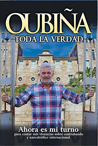 OUBIÑA TODA LA VERDAD: Ahora es mi turno por Laureano Oubiña Piñeiro